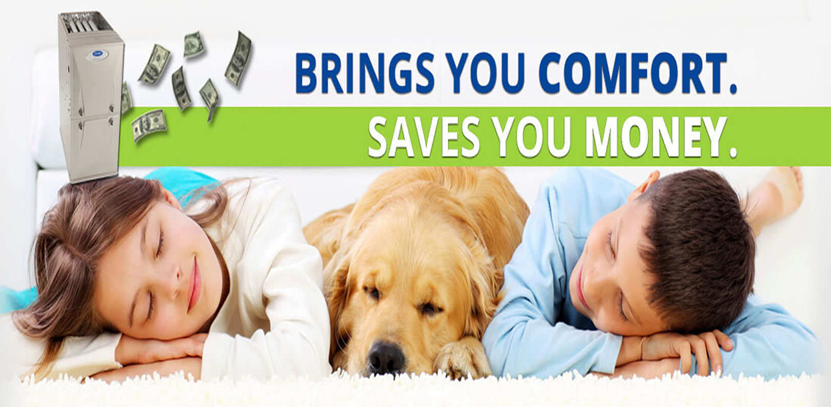 BRINGS YOU COMFORT. SAVES YOU MONEY